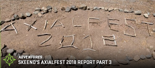 Axialfest 2018 Skeeno Report Part 3